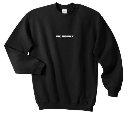 Ew People Jumper Sweatshirt Top Funny Grunge Slogan Streetwear Humans Fangirl