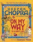 On My Way to a Happy Life by Kristina Tracy, Deepak Chopra (Hardback, 2010)
