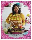 Aarti Paarti: An American Kitchen with an Indian Soul by Aarti Sequeira (Hardback, 2014)