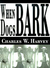 When Dogs Bark by Charles W Harvey (Paperback / softback, 2000)