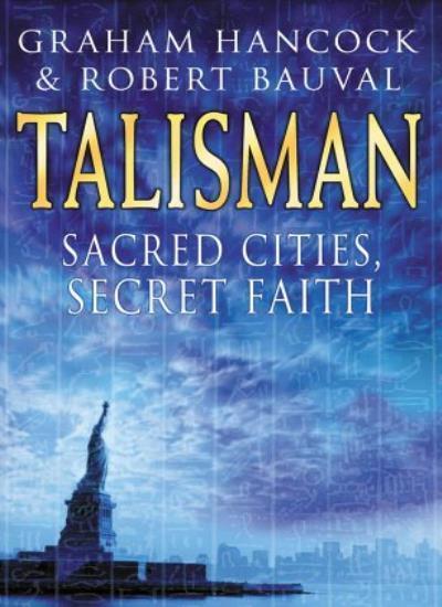 Talisman : Sacred Cities, Secret Faith,Robert Bauval, Graham Hanc*ck