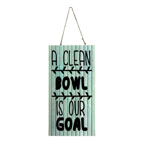 A Clean Bowl is Our Goal Funny Bathroom Printed Handmade Wood Sign