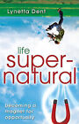 Life Supernatural: Becoming a Magnet for Opportunity by Lynetta Dent (Paperback, 2011)