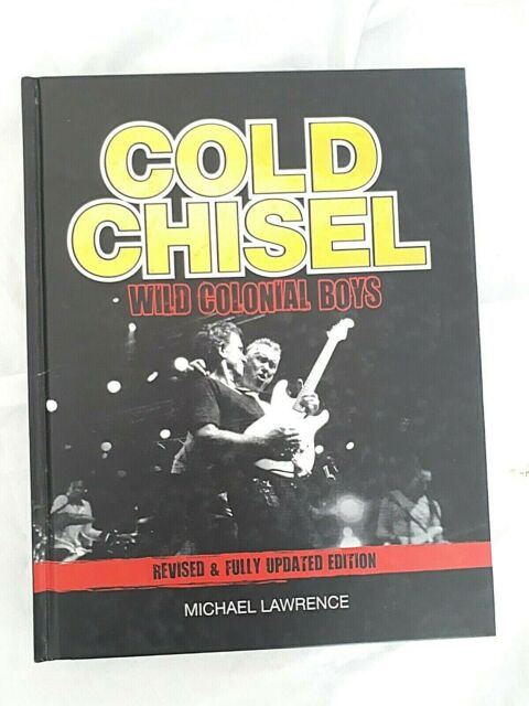 Cold Chisel: Wild Colonial Boys by Michael Lawrence - Revised Edition Hardcover