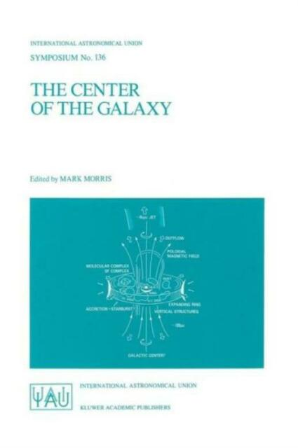 The Center Of The Galaxy: Proceedings Of The 136Th Symposium Of The Interna...