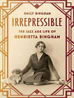 Irrepressible: The Jazz Age Life of Henrietta Bingham by Emily Bingham (CD-Audio, 2015)
