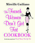The French Women Don't Get Fat Cookbook by Mireille Guiliano (Paperback, 2011)