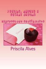 Poesias, Amores e Outras Drogas : Expressando Sentimentos by Priscila Alves...