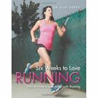 Six Weeks to Love Running by Julie Sieben (Paperback / softback, 2014)