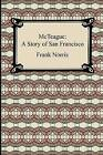 McTeague: A Story of San Francisco by Frank Norris (Paperback / softback, 2009)