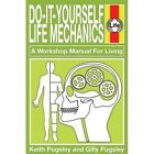 Do-it-Yourself Life Mechanics: A Workshop Manual for a Living by Keith Pugsley, Gilly Pugsley (Hardback, 2015)