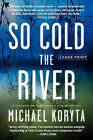 So Cold the River by Michael Koryta (Paperback / softback, 2010)