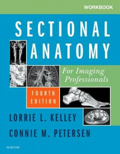 Workbook for Sectional Anatomy for Imaging Professionals by Lorrie L. Kelley.