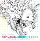 Pop Manga Coloring Book: A Surreal Journey Through a Cute, Curious, Bizarre, and Beautiful World by Camilla D'Errico (Paperback, 2016)
