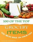 100 of the Top Grocery Items You Must Have on Your List by Alex Trost, Vadim Kravetsky (Paperback / softback, 2013)