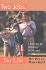 Two Jobs, No Life: Learning to Balance Work and Home by Peter Marshall (Paperback, 2001)