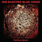Ruthless Sperm [Digipak] * by His Electro Blue Voice (CD, Aug-2013, Sub Pop (USA))