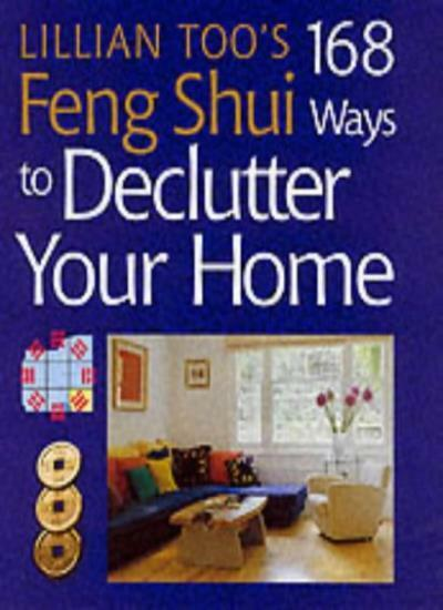 Lillian Too's 168 Feng Shui Ways to Declutter Your Home,Lillian Too