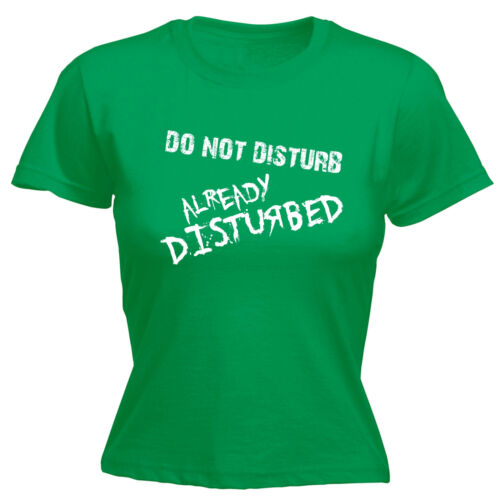 Do Not Disturb Already Disturbed WOMENS T-SHIRT Geek Humor Funny Gift birthday