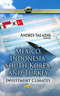 Mexico, Indonesia, South Korea, and Turkey: Investment Climates by Nova Science Publishers Inc (Paperback, 2013)