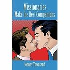 Missionaries Make the Best Companions by Johnny Townsend (Paperback / softback, 2015)