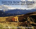 Shelter from the Storm: The Story of New Zealand's Backcountry Huts by Geoff Spearpoint, Rob Brown, Shaun Barnett (Hardback, 2012)