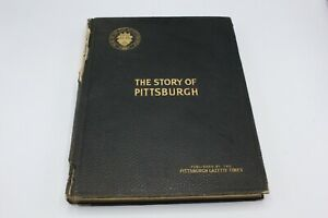 THE STORY OF PITTSBURGH Hard Cover Book by the Pittsburgh Gazette Times 1908