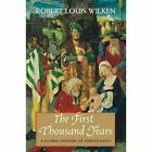 The First Thousand Years: A Global History of Christianity by Robert Louis Wilken (Paperback, 2013)