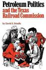 Petroleum Politics and the Texas Railroad Commission by David F. Prindle (Paperback, 1984)
