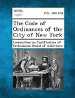 The Code of Ordinances of the City of New York by Gale, Making of Modern Law (Paperback / softback, 2013)
