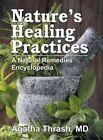 Nature's Healing Practices: A Natural Remedies Encyclopedia by Agatha Thrash (Hardback, 2015)