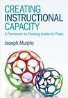 Creating Instructional Capacity: A Framework for Creating Academic Press by Joseph F. Murphy (Paperback, 2015)