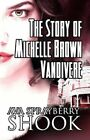 The Story of Michelle Brown Vandivere 9781448954452 by Ava Sprayberry Shook