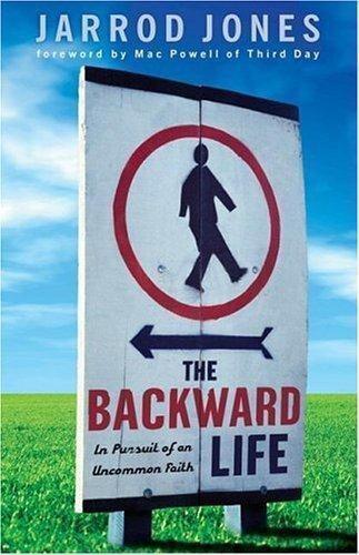 The Backward Life: In Pursuit of an Uncommon Faith by Jones, Jarrod