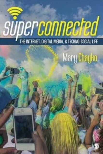 Superconnected: The Internet, Digital Media, And Techno-Social Life (Sage Sociol