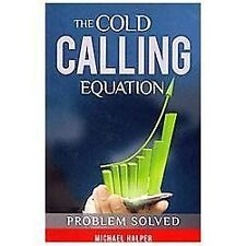 The Cold Calling Equation : Problem Solved by Michael Halper (2012, Paperback)