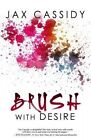 Brush with Desire by Jax Cassidy (Paperback / softback, 2013)