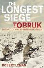 The Longest Siege: Tobruk: The Battle That Saved North Africa by Robert Lyman (Paperback, 2010)