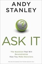 Ask It! : The Question That Will Revolutionize How You Make Decisions by Andy Stanley (2014, Paperback)