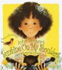 Sunshine on My Shoulders: An Adaptation of One of John Denvers Best Loved Songs by John Denver (Hardback, 2003)