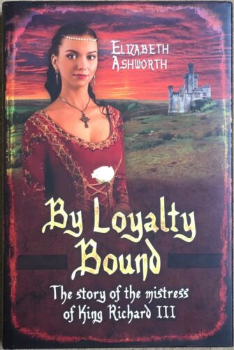 1 of 1 - By Loyalty Bound By Elizabeth Ashworth Story Of Mistress Of King Richard III New