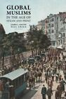Global Muslims in the Age of Steam and Print by University of California Press (Paperback, 2014)