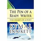 The Pen of a Ready Writer: The Heart of a Poet by Kymal Dockett (Paperback / softback, 2011)