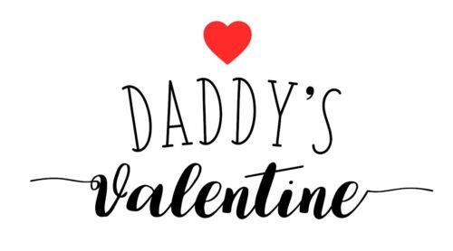 Design 3 Valentine//Valentines Day Cut Vinyl Decal//Sticker Daddy/'s Valentine