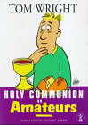 Holy Communion for Amateurs by Tom Wright (Paperback, 1999)