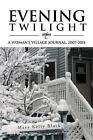 Evening Twilight: A Woman's Village Journal, 2007-2011: A Woman's Village Journal, 2007-2011 by Mary Kelly Black (Paperback / softback, 2012)