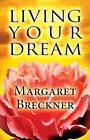 Living Your Dream 9781611022148 by Margaret Breckner Paperback