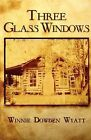 Three Glass Windows by Winnie Dowden Wyatt (Paperback / softback, 2012)