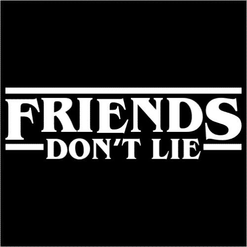 Friends Don/'t Lie Vinyl Decal TWO Sticker 2 Pack