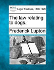 The Law Relating to Dogs. by Frederick Lupton (Paperback / softback, 2010)
